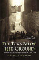 The Town Below the Ground: Edinburgh's Legendary Underground City, By Jan-Andrew