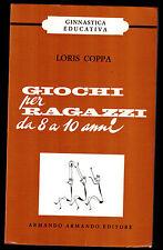Loris Coppa - GIOCHI PER RAGAZZI DA 8 A 10 ANNI  - Ed. ARMANDO ARMANDO 1968