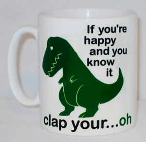 If Youre Happy & You Know It Clap Your Mug Can Personalise Funny T Rex Dino Gift