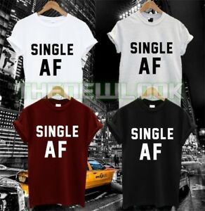 SINGLE AF T SHIRT TEE HAPPY FUNNY ANGER FASHION QUOTE TUMBLR SWAG DOPE HIPSTER