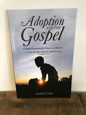 Adoption and the Gospel : A Biblical Foundation for Adoption As Ministry