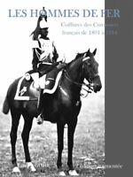 LES HOMMES DE FER  Coiffures des Cuirassiers français de 1801 à 1914