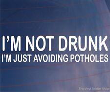 I'M NOT DRUNK I'M AVOIDING POTHOLES Funny Car/Van/Widow/Bumper Sticker