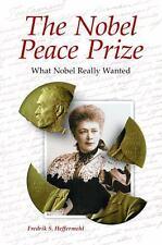 The Nobel Peace Prize: What Nobel Really Wanted: By Fredrik S. Heffermehl