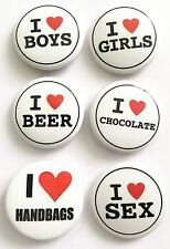 6 x I HEART Badges -  Boys ,Girls,Chocolate,Sex, Handbags, Beer
