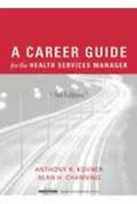 A Career Guide for the Health Services Manager, Third edition, Channing, Alan H.