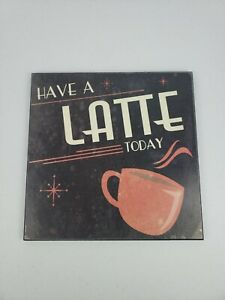 """Target Wall Art Plaque Have a Latte Today 12"""" x 12"""" Used Perfect for Cafe Motif"""