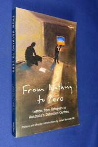 FROM NOTHING TO ZERO Meaghan Amor LETTERS REFUGEES AUSTRALIA DETENTION CENTRES