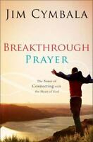 Breakthrough Prayer: The Power of Connecting with the Heart of God  Cymbala, Jim