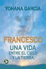 Francesco: Una vida entre el cielo y la tierra Spanish Edition