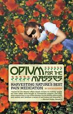 Opium for the Masses: Harvesting Nature's Best Pain Medication (Paperback or Sof