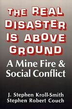 The Real Disaster Is Above Ground: A Mine Fire and Social Conflict (Paperback or