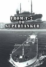 From T-2 to Supertanker : Development of the Oil Tanker, 1940-2000 by Andrew...