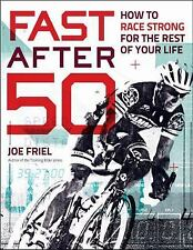 Fast After 50 : How to Race Strong for the Rest of Your Life by Joe Friel...