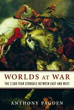 Worlds at War: 2,500 Year Struggle Between East and West Anthony Pagden