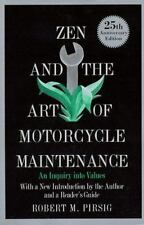 Zen and the Art of Motorcycle Maintenance : An Inquiry into Values Robert Pirsig