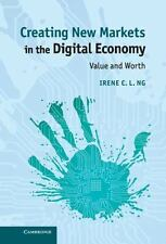 Creating New Markets In The Digital Economy: Value And Worth: By Irene C. L. Ng