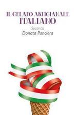 Il Gelato Artigianale Italiano Secondo Donata Panciera by Donata Panciera...