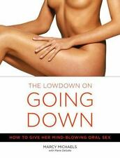 The Low Down on Going Down: How to Give Her Mind-Blowing Oral Sex (Paperback or