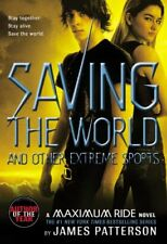 Maximum Ride: Saving the World and Other Extreme Sports (Maximum Ride: The Fug,
