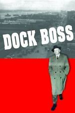Dock Boss : The Story of Eddie Mcgrath and the West Side Waterfront by Neil...