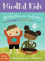 Mindful Kids: 50 Mindfulness Activities for Kindness, Focus, an... 9781782853275