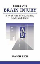 Coping With Brain Injury: How to Help after Accidents, Strokes and Illness, Rich