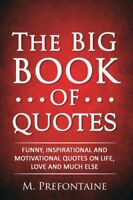 The Big Book of Quotes Funny, Inspirational and Motivational Quotes on Life, Lo