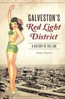 Galveston's Red Light District : A History of the Line, Paperback by Fountain...