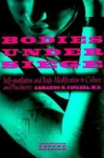 Bodies under Siege: Self-mutilation and Body Modification in Culture and Psychia