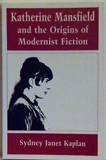KATHERINE MANSFIELD & THE ORIGINS OF MODERNIST FICTION - SYDNEY JANET KAPLAN - 1