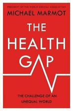 The Health Gap : The Challenge of an Unequal World by Michael Marmot (2015,...
