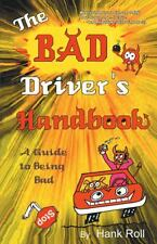 The Bad Driver's Handbook : A Guide to Being Bad by Hank Roll (2013, Paperback)