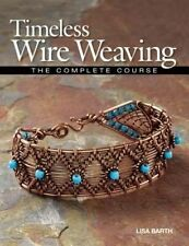Timeless Wire Weaving. The Complete Course by Barth, Lisa (Paperback book, 2014)
