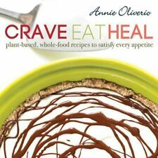 Crave, Eat, Heal: Plant-Based, Whole-Food Recipes to Satisfy Every Craving (Hard