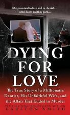 Dying for Love: The True Story of a Millionaire Dentist, his Unfaithful Wife, an