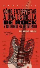C=MO ENTREVISTAR A UNA ESTRELLA DE ROCK Y NO MORIR EN EL INTENTO/ HOW TO INTERVI