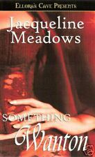 SOMETHING WANTON Jacqueline Meadows (2005) Elloras Cave