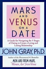 Mars and Venus on a Date: A Guide for Navigating the 5 Stages of Dating to Creat