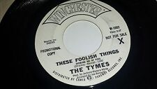 THE TYMES These Foolish Things This Time It's Love WINCHESTER RARE SOUL PROMO 45