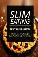 Slim Eating ? Guilt-Free Desserts : Skinny Recipes for Fat Loss and a Flat...
