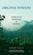 Original Wisdom: Stories of an Ancient Way of Knowing by Robert Wolff, (Paperbac