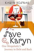 Save Karyn: One Shopaholic's Journey to Debt and Back: By Bosnak, Karyn