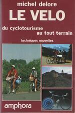 Le Vélo du Cyclotourisme au tout Terrain : Techniques Nouvelles - Michel Delore