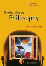 Thinking Through Philosophy: An Introduction: By Chris Horner, Emrys Westacott