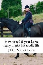 How to Tell If Your Horse Really Thinks His Saddle Fits : And How His...