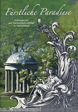 FÜRSTLICHE PARADIESE. Deutsche Schlossgärten und Gartendenkmalpflege   BUGA 2009