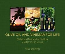 Olive Oil and Vinegar for Life : Delicious Recipes for Healthy Caliterranean Liv