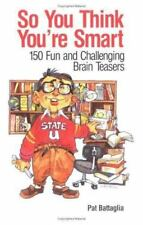 So You Think You're Smart : 150 Fun and Challenging Brain Teasers