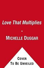 A Love That Multiplies: An Up-Close View of How They Make It Work - New - Duggar
